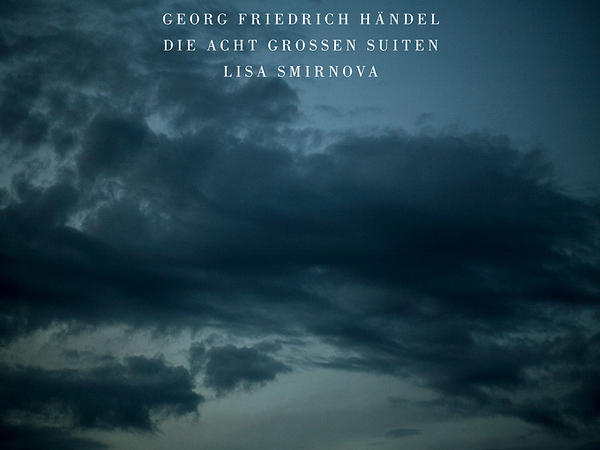 Lisa Smirnova studied Handel's suites for five years before recording them.