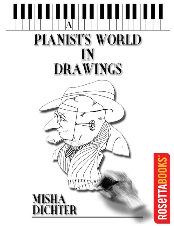 """Misha Dichter: """"A Pianist's World in Drawings."""""""