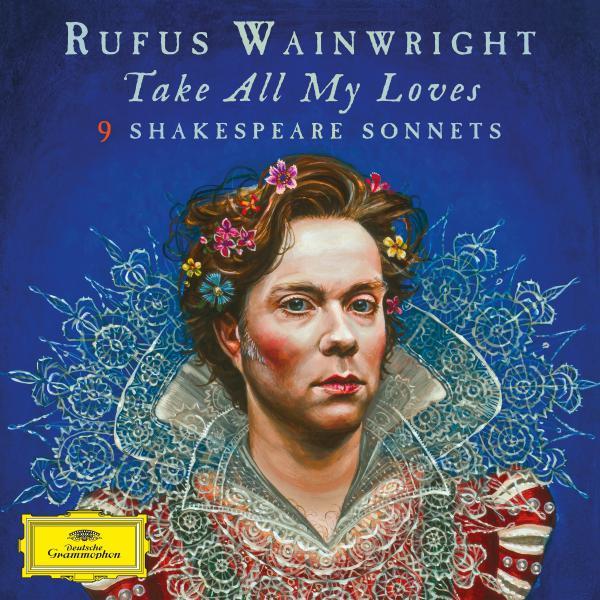 Rufus Wainwright, <em>Take All My Loves: 9 Shakespeare Sonnets</em>