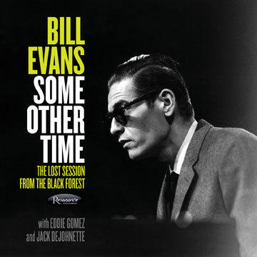 Bill Evans, <em>Some Other Time: The Lost Session From The Black Forest </em>(Resonance Records 2016)