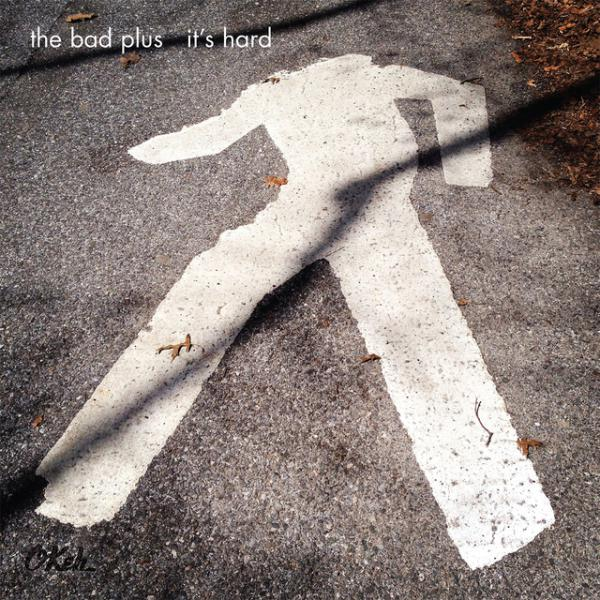 The Bad Plus, <em>It's Hard</em>.