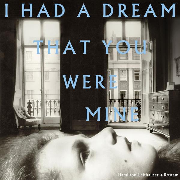 Hamilton Leithauser + Rostam, <em>I Had A Dream That You Were Mine</em>.