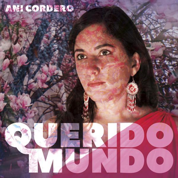 Ani Cordero: <em>Querido Mundo</em>