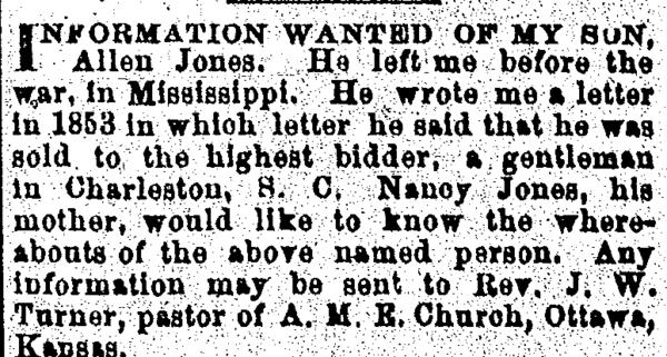 In 1886, Nancy Jones placed an ad seeking her son, Allen, in an ad in <em>The Christian Recorder</em> of Philadelphia.