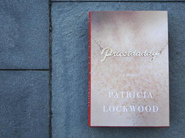 <em>Priestdaddy</em> by Patricia Lockwood