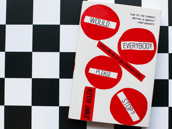 <em>Would Everybody Please Stop?: Reflections on Life and Other Bad Ideas</em>, by Jenny Allen