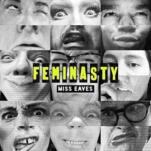 Miss Eaves, <em>Feminasty.</em>