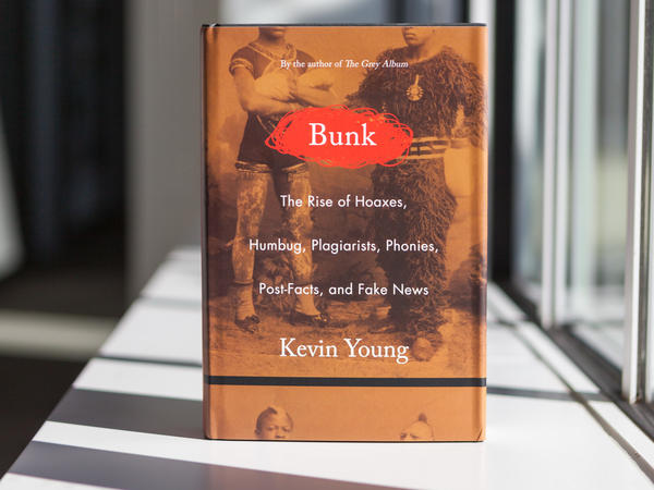 'Bunk: The Rise of Hoaxes, Humbug, Plagiarists, Phonies, Post-Facts, and Fake News,' By Kevin Young