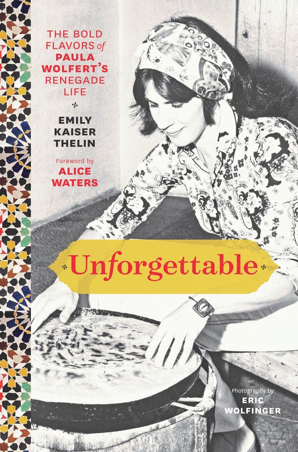<em>Unforgettable: The Bold Flavors of Paula Wolfert's Renegade Life</em> by Emily Kaiser Thelin, a biography of famed chef and cookbook author Paula Wolfert, includes some of Wolfert's famously detailed recipes.
