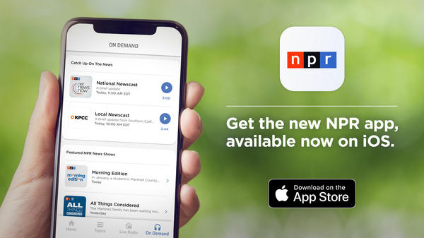 Get the new NPR app, available now on iOS
