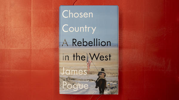 """Chosen Country: A Rebellion in the West"" by James Pogue"