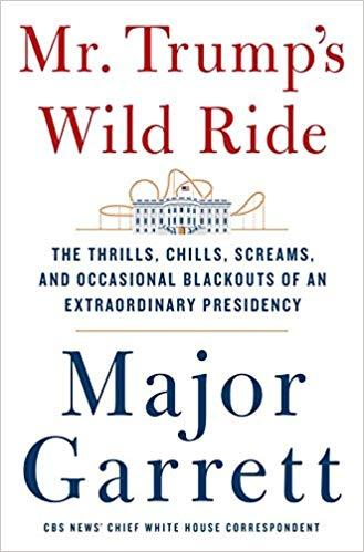 """Mr. Trump's Wild Ride,"" by Major Garrett"