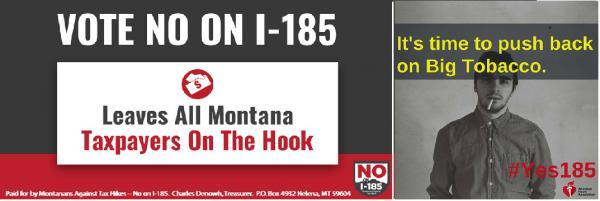 Ads from Montanans Against Tax Hikes and Healthy Montana about I-185.