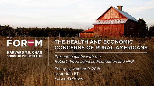 Join us for a webcast on life and health in rural America. From The Forum at Harvard T.H. Chan School of Public Health.