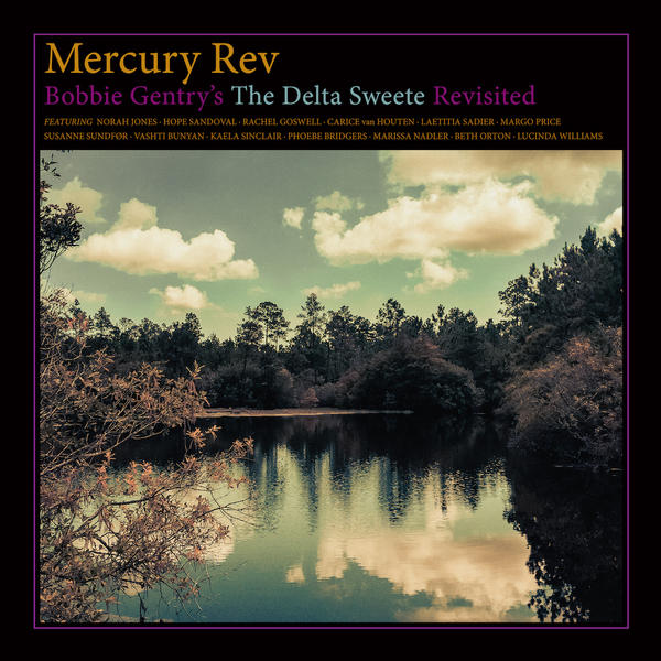 Mercury Rev's <em>Bobbie Gentry's The Delta Sweete Revisited </em>is out Feb. 8, 2019 on Partisan/Bella Union