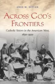 Anne M. Butler, Across God's Frontier, Catholic Sisters, Nuns