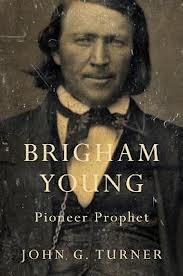 Brigham Young: Pioneer Prophet, Brigham Young biography, John G. Turner