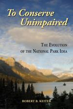 "Book cover for ""To Conserve Unimpaired: The Evolution of the National Park Idea"""