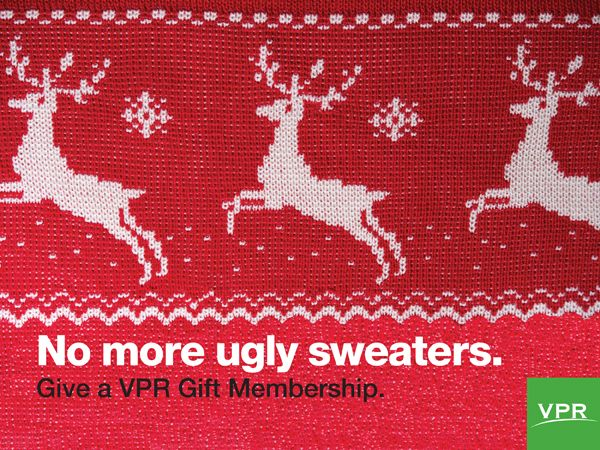 No More Ugly Sweaters Give A VPR Gift Membership