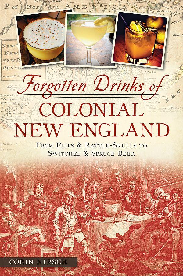 """Forgotten Drinks of Colonial New England"" is by Corin Hirsch."
