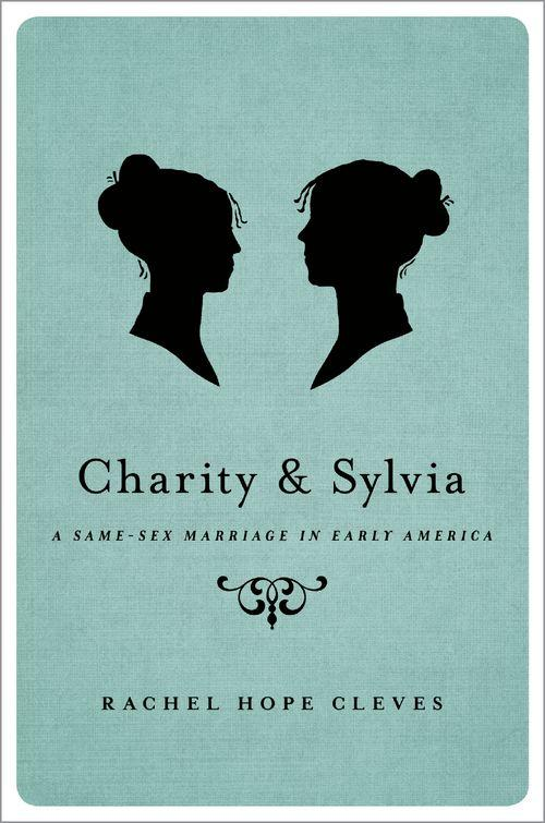 'Charity & Sylvia: A Same Sex Marriage In Early America' by Rachel Hope Cleves tells the story of two Massachusetts women who found love, and home, in the town of Weybridge.