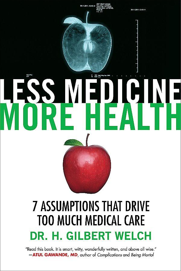 """Less Medicine , More Health"" is Dr. Gilbert Welch's third book."