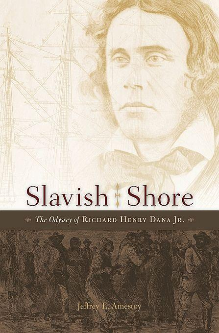 "Jeffrey Amestoy's book, ""Slavish Shore: The Odyssey of Richard Henry Dana Jr.,"" is a biography of the 19th century Massachusetts lawyer."