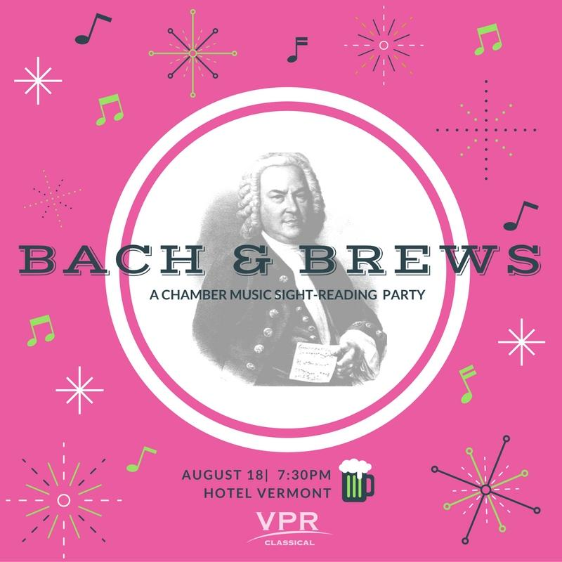 Bach & Brews will be August 18 from 7:30-9:30 in the lobby of Hotel Vermont