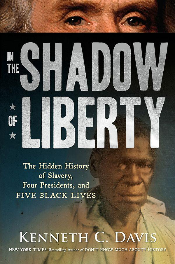 Kenneth Davis' new book follows the stories of five enslaved people who worked for four U.S. Presidents.