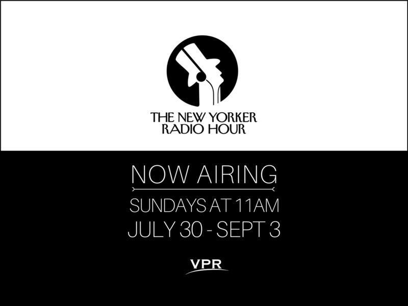 Tune into VPR's test run of The New Yorker Radio Hour on Sunday mornings and let us know what you think.