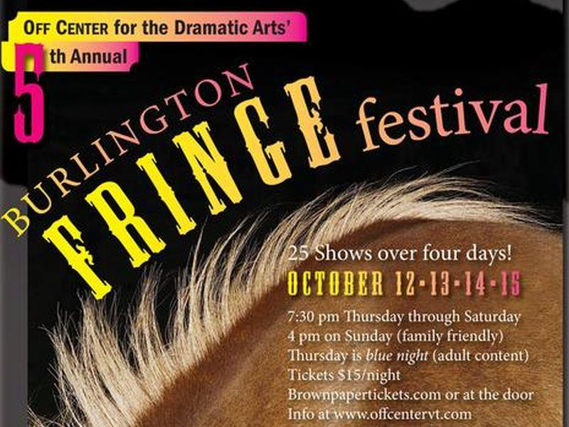 This weekend marks the fifth year that Off Center For Dramatic Arts in Burlington's North End holds its Fringe Festival, where local actors and playwrights try out new material in front of an audience.