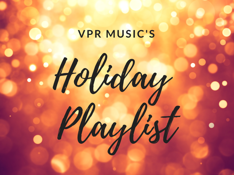The soundtrack to your holiday season has arrived, care of VPR's Reuben Jackson and Annalise Shelmandine.