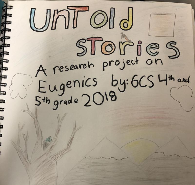 """""""Untold Stories"""" is the title of the report on original research conducted by Guilford Central School's 4th and 5th grade classes on Eugenics in Vermont."""