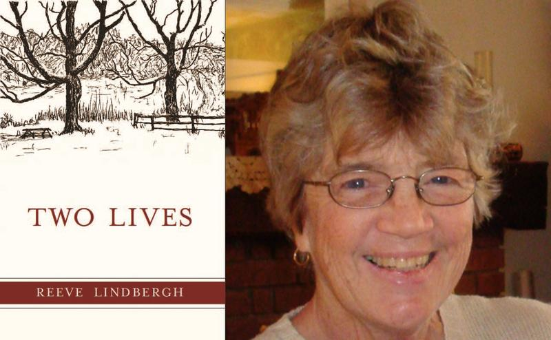 "Reeve Lindbergh's new book ""Two Lives"" explores her own experiences against the background of growing up with some of the most famous parents in the country."
