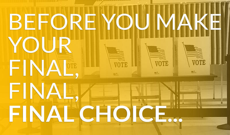 A yellow overlay on a polling place scene with Vote signs and American flags, with the text Before You Make Your Final Final Final Choice...