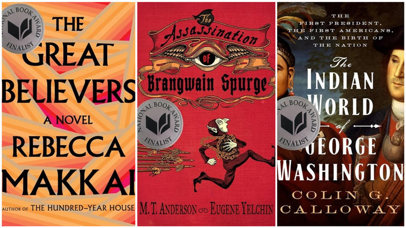 "National Book Award nominees from Vermont are Rebecca Makkai's novel ""The Great Believers,"" left; M.T. Anderson's ""The Assassination Of Brangwain Spurge,"" middle; and Colin Calloway's nonfiction book ""The Indian World of George Washington."""