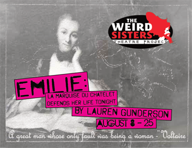 Poster image for The Weird Sisters Theatre Project's production of Emilie: La Marquise Du Châtelet Defends Her Life Tonight