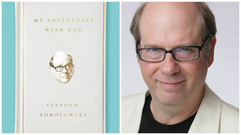 Stephen Tobolowsky's new memoir is ''My Adventures with God.''