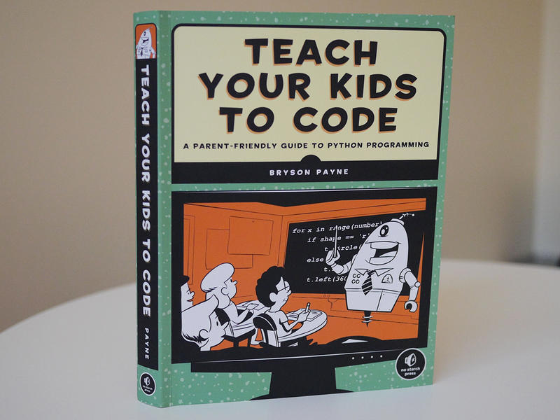 "The book ""Teach Your Kids To Code"" by Bryson Payne"