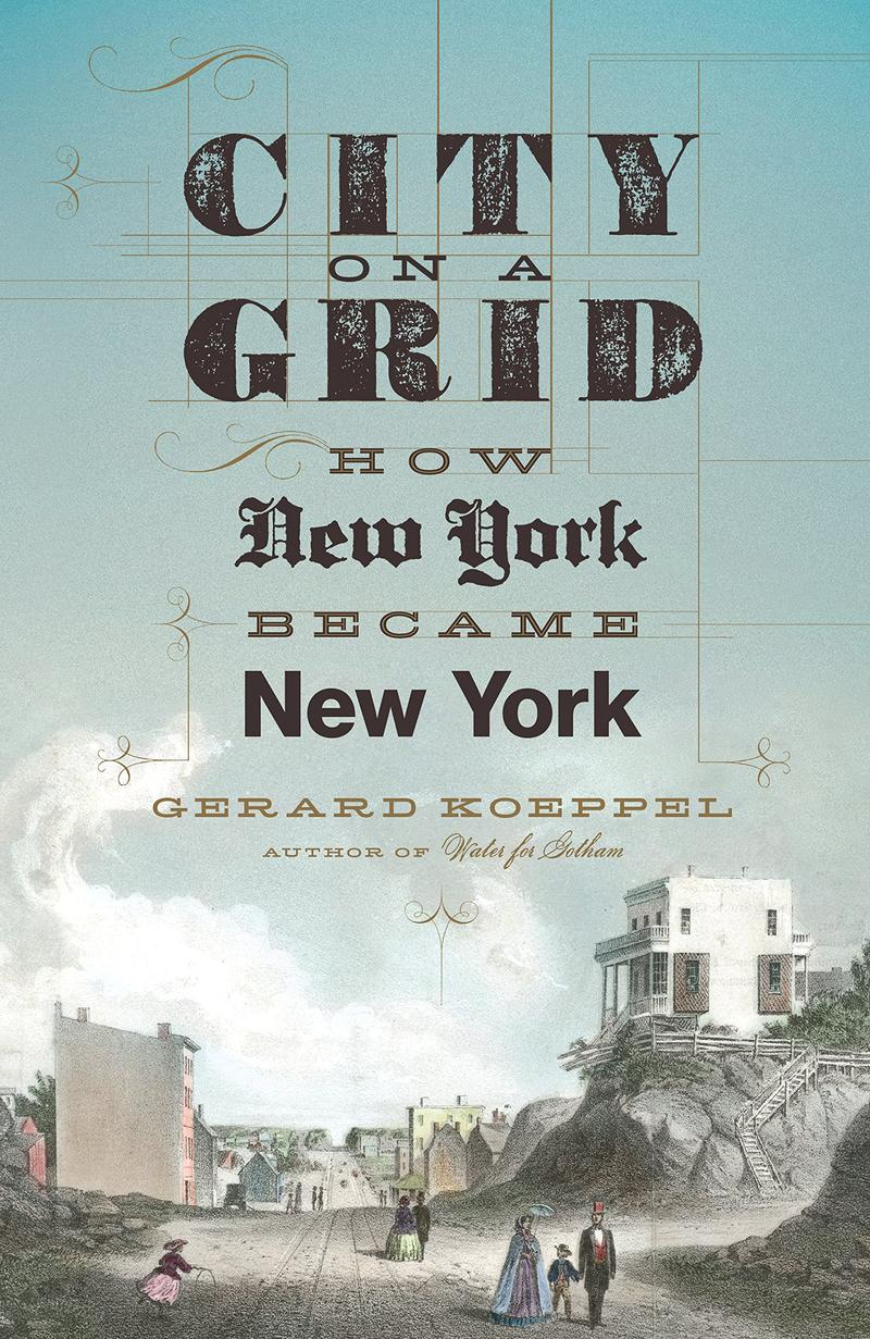 Book Cover - City On A Grid: How New York Became New York