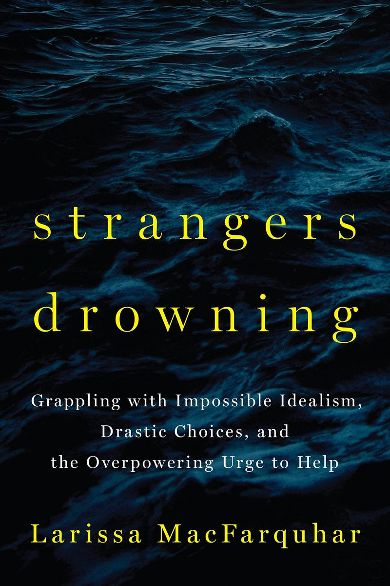 Book Cover - Strangers Drowning: Grappling with Impossible Idealism, Drastic Choices, and the Overpowering Urge to Help