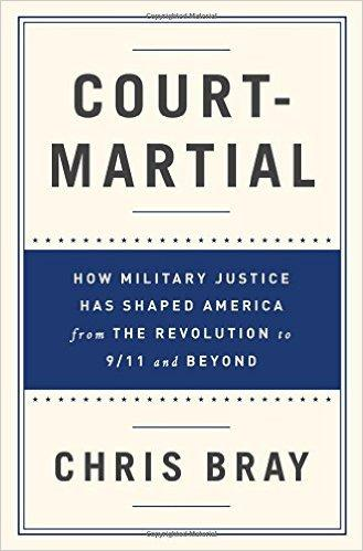Book Cover: Court-Martial: How Military Justice Has Shaped America from the Revolution to 9/11 and Beyond