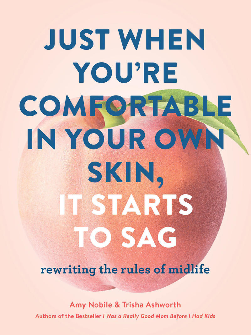 Book Cover - Just When You're Comfortable in Your Own Skin, It Starts to Sag