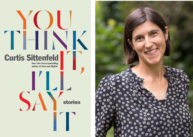 Book Cover - You Think It I'll Say It and author photo of Curtis Sittenfeld