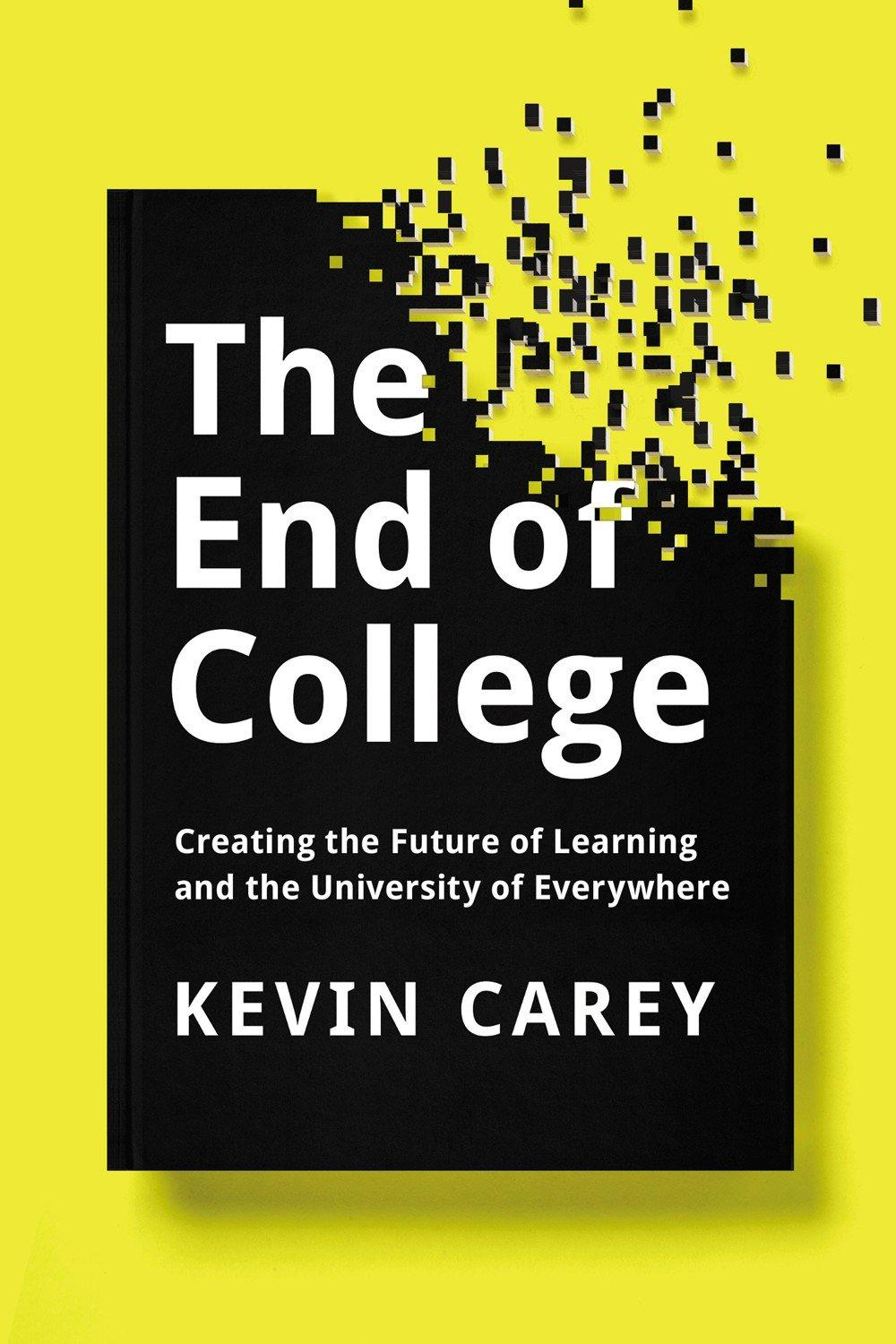 The End Of College Creating The Future Of Learning And The