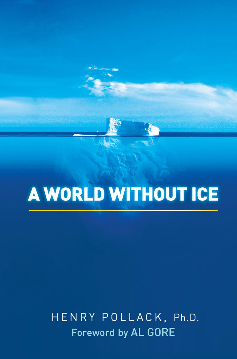 """A World Without Ice"" by Henry Pollack, PhD"