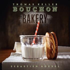 The Bouchon Bakery Cookbook by Thomas Keller, Sebastien Rouel, et al.
