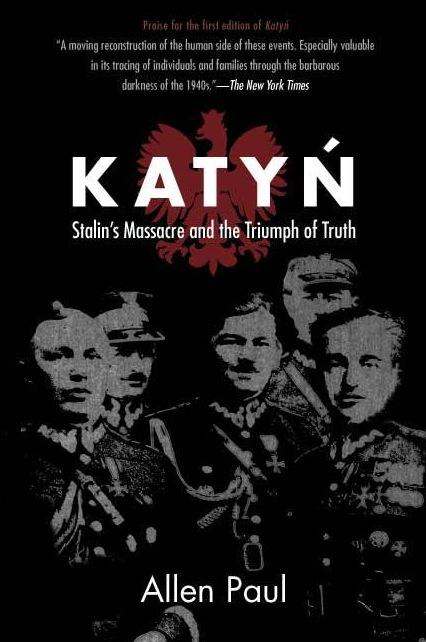Katyn: Stalin's Massacre and the Triumph of Truth by Allen Paul