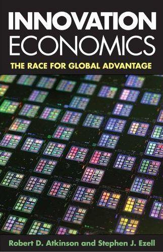 Innovation Economics: The Race for Global Advantage by Robert Atkinson and Stephen Ezell