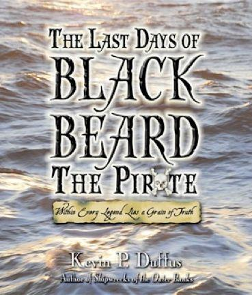 The Last Days of Black Beard The Pirate: Within Every Legend Lies A Grain Of Truth by Kevin Duffus